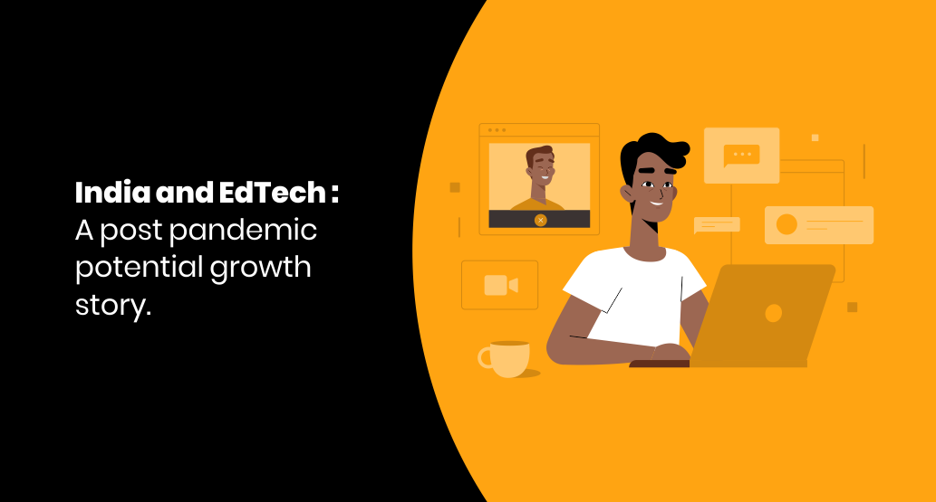 India and Edtech : A post pandemic potential growth story.