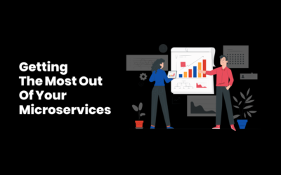 Getting The Most Out Of Your Microservices