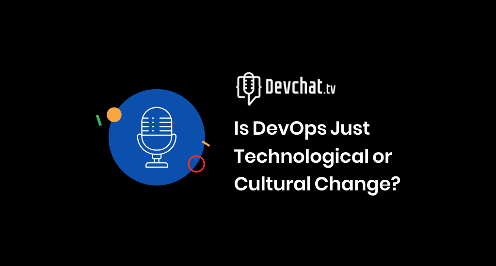 Is DevOps just technological or Cultural change?