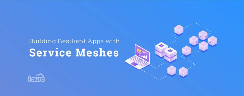 Building Resilient Apps with Service Meshes