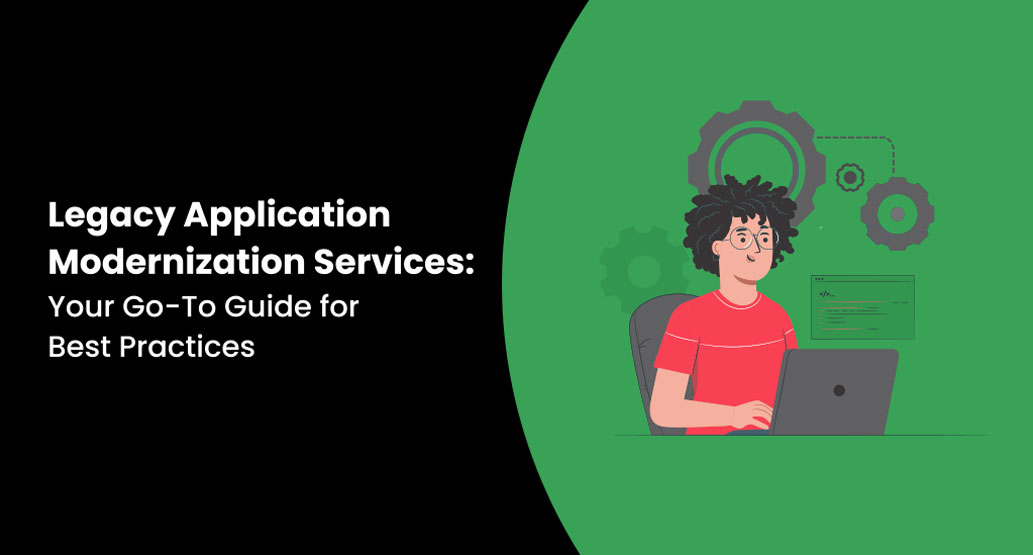 Legacy Application Modernization Services: Your Go-To Guide for Best Practices