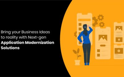 Bring your Business Ideas to reality with Next-gen Application Modernization Solutions