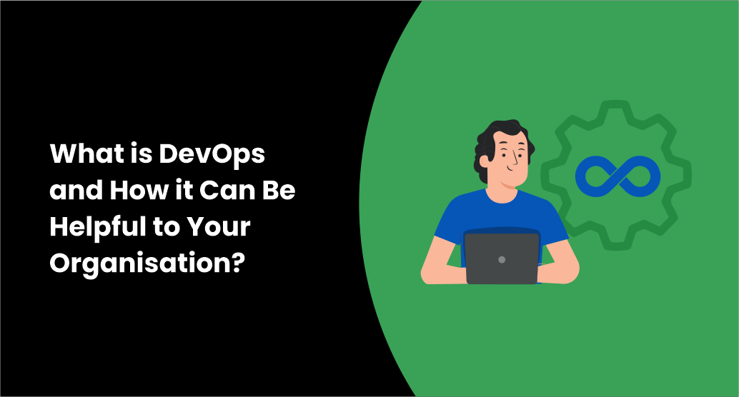 What is DevOps and How it Can Be Helpful to Your Organization?