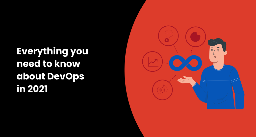 Everything you need to know about DevOps in 2021