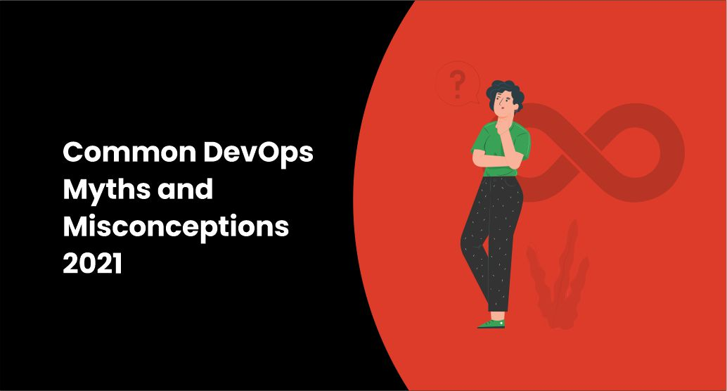 Common DevOps Myths and Misconceptions 2021