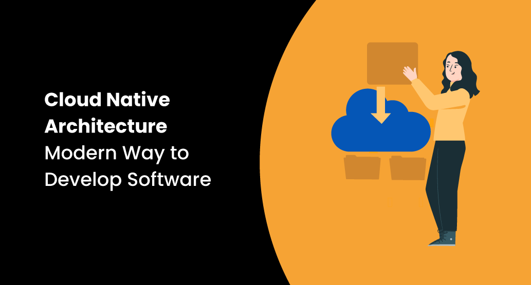 Cloud Native Architecture   Modern Way to Develop Software