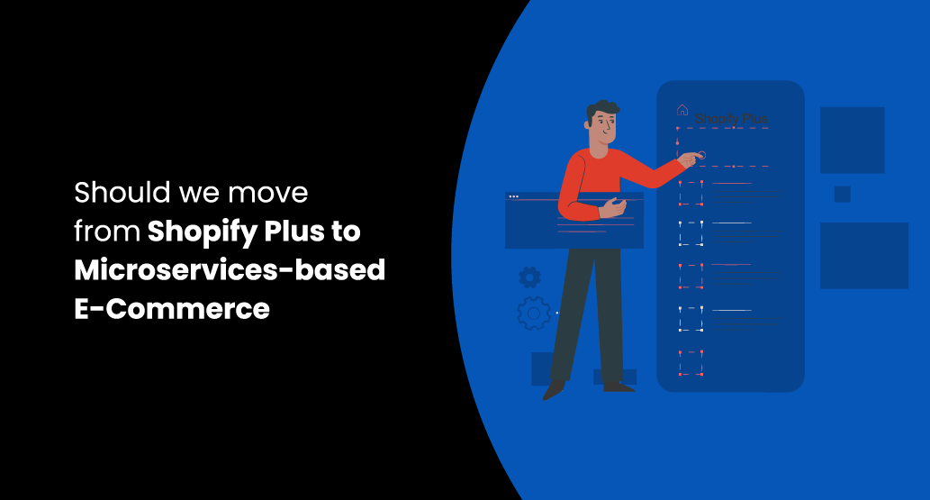 Should we move from Shopify Plus to Microservices-based E-Commerce