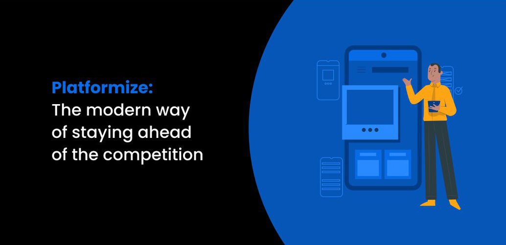 Platformize: The modern way of staying ahead of the competition