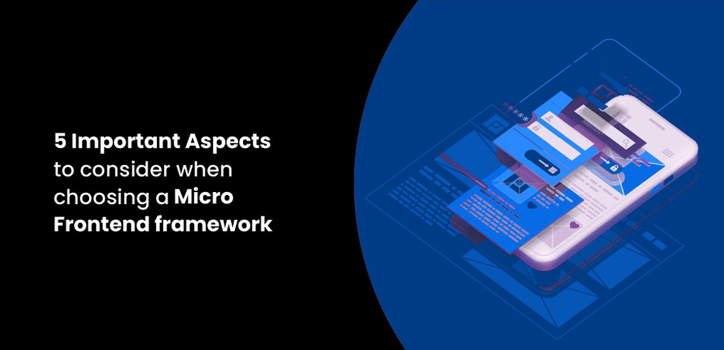 5 Important Aspects to consider when choosing a Micro Frontend framework