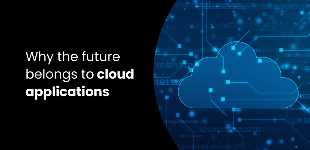 Why the future belongs to cloud applications