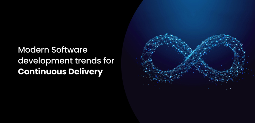 Modern Software development trends for Continuous Delivery