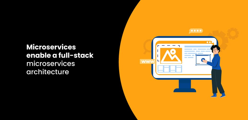 Microservices enable a full-stack microservices architecture